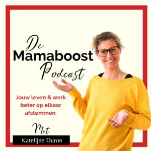 Mamaboost Podcast aflevering 17 Jouw leven & werk beter op elkaar afstemmen